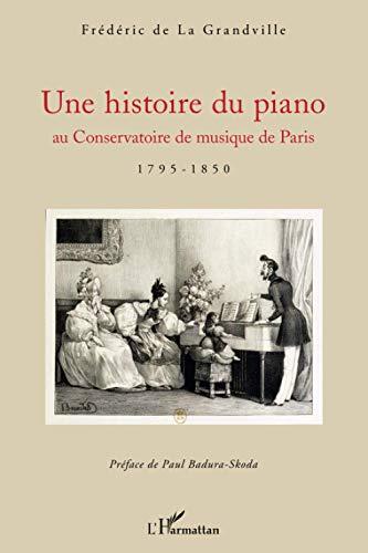 9782343025544: Une histoire du piano: au Conservatoire de musique de Paris - 1795-1850 (French Edition)
