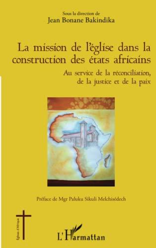 9782343026442: La mission de l'église dans la construction des états africains: Au service de la réconciliation, de la justice et de la paix (French Edition)