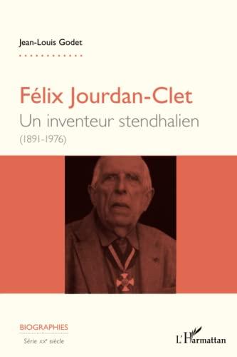 9782343026848: Félix Jourdan-Clet: Un inventeur stendhalien (1891-1976) (French Edition)