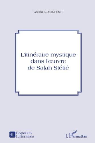 9782343027012: L'itinéraire mystique dans l'oeuvre de Salah Stétié