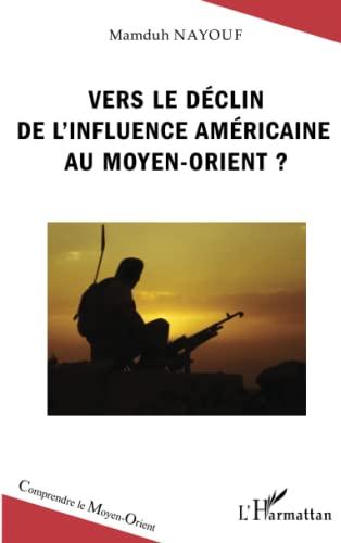 9782343027777: Vers le déclin de l'influence américaine au Moyen-Orient ?