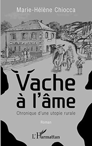 Vache à l'âme : Chronique d'une utopie rurale - Marie-Hélène Chiocca