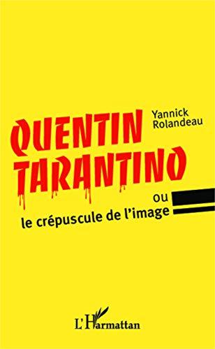 9782343028880: Quentin Tarantino: ou le crépuscule de l'image (French Edition)