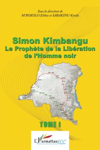 9782343029498: Simon Kimbangu Le Prophète de la Libération de l'Homme noir Tome 1