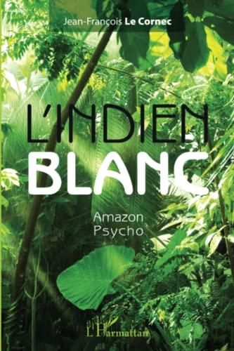 9782343029900: L'Indien blanc: Amazon Psycho (French Edition)