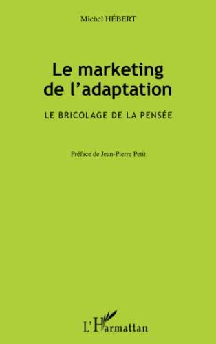 9782343030401: Le marketing de l'adaptation: Le bricolage de la pensée (French Edition)