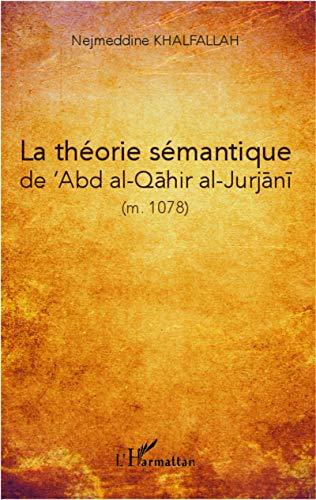 9782343030494: La théorie sémantique de 'Abd al-Qahir al-Jurjani (m. 471/1078)