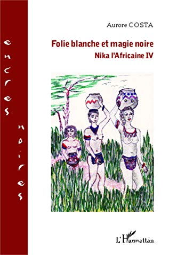 9782343031101: Folie blanche et magie noire: Nika l'africaine IV (Encres noires)