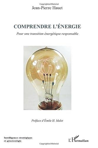 Comprendre l'énergie: Pour une transition énergétique responsable (French Edition): Jean-Pierre...