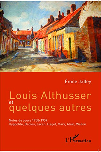 9782343031620: Louis Althusser et quelques autres: Notes de cours 1958-1959 - Hyppolite, Badiou, Lacan, Hegel, Marx, Alain, Wallon (French Edition)