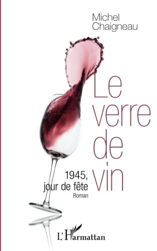 9782343032252: Le verre de vin: 1945, jour de fête - Roman (French Edition)