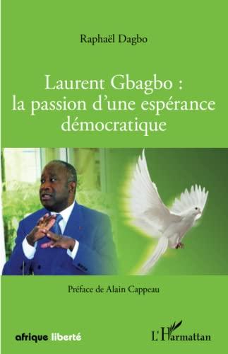 9782343032436: Laurent Gbagbo : la passion d'une espérance démocratique