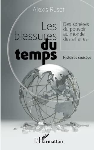 9782343035598: Les blessures du temps: Des sphères du pouvoir au monde des affaires - Histoires croisées (French Edition)