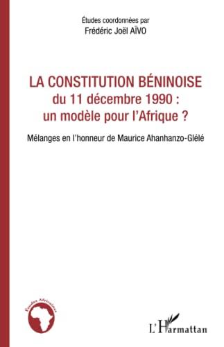 La constitution béninoise du 11 décembre 1990 : un modèle pour l'Afrique ?: Mélanges en l'...