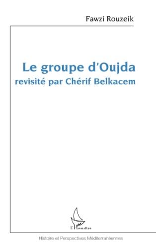 9782343039091: Le groupe d'Oujda revisité par Chérif Belkacem