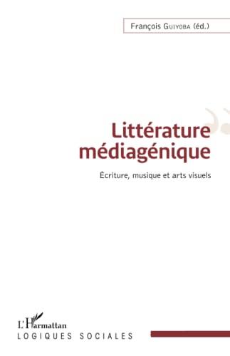 9782343039138: Littérature médiagénique: Écriture, musique et arts visuels (French Edition)