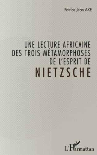 9782343039411: Une lecture africaine des trois métamorphoses de l'esprit de Nietzsche