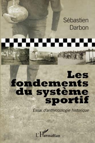 9782343040387: Les fondements du système sportif: Essai d'anthropologie historique (French Edition)