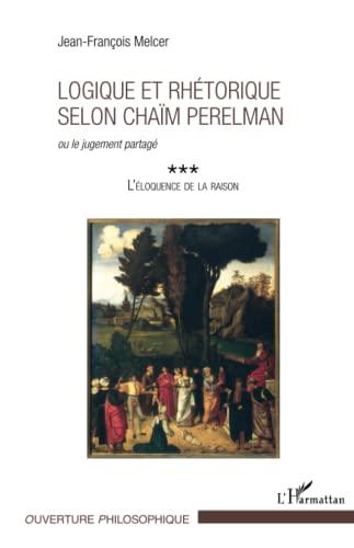 9782343042091: Logique et rhétorique selon Chaïm Perelman: ou le jugement partagé - L'éloquence de la raison (French Edition)