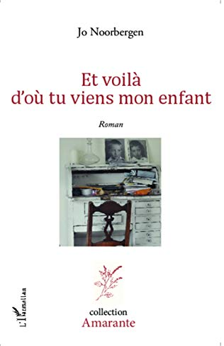 9782343044002: Et voilà d'où tu viens mon enfant: Roman (French Edition)