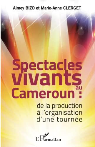 9782343044439: Spectacles vivants au Cameroun: De la production à l'organisation d'une tournée (French Edition)