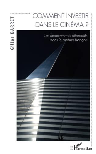 9782343046570: Comment investir dans le cinéma ?: Les financements alternatifs dans le cinéma français (French Edition)
