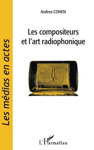 Les compositeurs et l'art radiophonique: Andrea Cohen