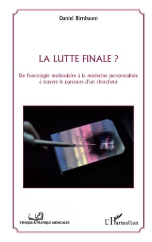 9782343048048: La lutte finale ? De l'oncologie moléculaire à la médecine personnalisée à travers le parcours d'un chercheur (French Edition)