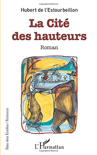 La cit? des hauteurs: Roman (French Edition): De L'estourbeillon, Hubert
