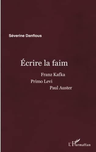 9782343048710: Ecrire la faim : Franz Kafka, Primo Levi, Paul Auster