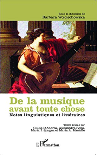 De la musique avant toute chose: Notes linguistiques et littéraires: Barbara Wojciechowska