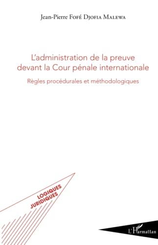 9782343049656: L'administration de la preuve devant la Cour pénale internationale: Règles procédurales et méthodologiques (French Edition)