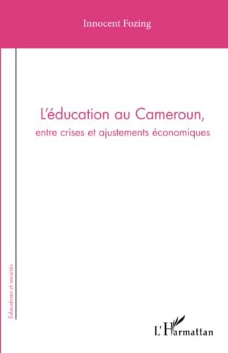 9782343050768: L'éducation au Cameroun, entre crises et ajustements économiques