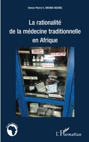 La rationalité de la médecine traditionnelle en Afrique: Simon-Pierre E. Mvone Ndong