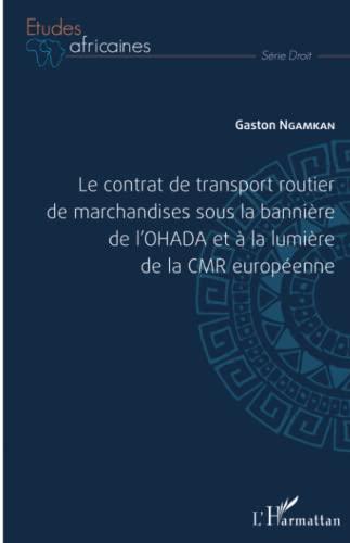 9782343054407: Le contrat de transport routier de marchandises sous la bannière de l'OHADA et à la lumière de la CMR européenne