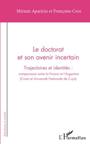 9782343054889: Le doctorat et son avenir incertain: Trajectoires et identités : comparaison entre la France et l'Argentine - (Cnam et Université Nationale de Cuyo) (French Edition)