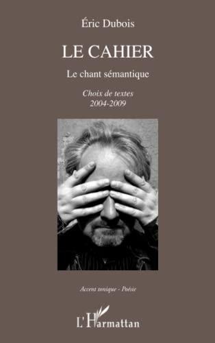 9782343056173: Le cahier: Le chant sémantique - Choix de textes 2004-2009 (French Edition)
