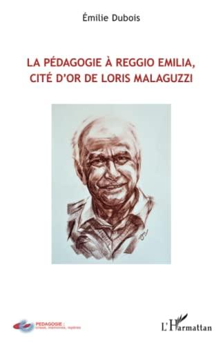 9782343056234: Pédagogie à Reggio Emilia, cité d'or de Loris Malaguzzi (French Edition)