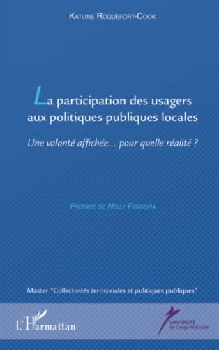 9782343056913: La participation des usagers aux politiques publiques locales: Une volonté affichée... pour quelle réalité? (French Edition)