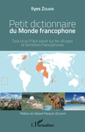 9782343059167: Petit dictionnaire du monde francophone : Tout ce qu'il faut savoir sur les 45 pays et territoires francophones