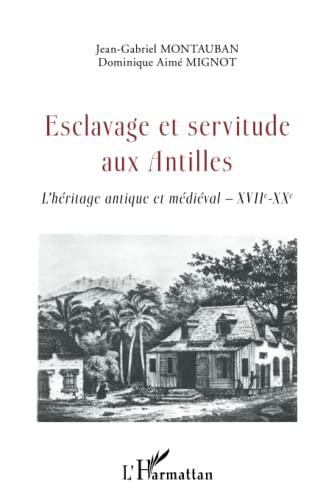9782343059877: Esclavage et servitude aux Antilles: L'héritage antique et médiéval - XVIIe - XXe (French Edition)