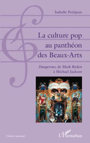 9782343060255: La culture pop au panthéon des Beaux-Arts: Dangerous, de Mark Ryden à Michael Jackson (French Edition)