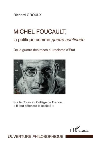 9782343062266: Michel Foucault, la politique comme guerre continuée: De la guerre des races au racisme d'État - Sur le Cours au Collège de France, Il faut défendre la société
