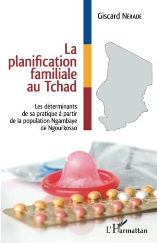 9782343062372: La planification familiale au Tchad: Les déterminants de sa pratique à partir de la population Ngambaye de Ngourkosso (French Edition)
