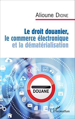 9782343062877: Le droit douanier, le commerce électronique et la dématérialisation (French Edition)