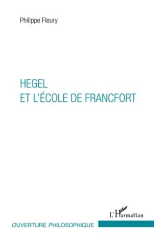 Hegel et l'École de Francfort: Philippe Fleury