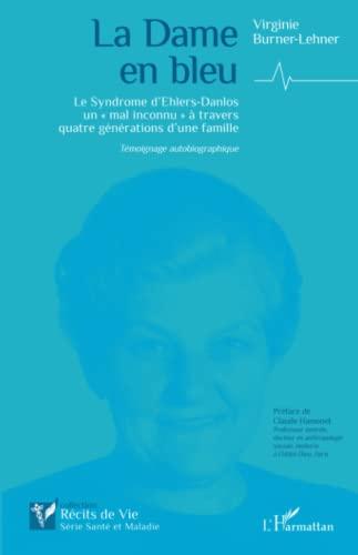 """9782343063294: La Dame en bleu: Le Syndrome d'Ehlers-Danlos un mal inconnu"""" à travers quatre générations d'une famille - Témoignage autobiographique"""""""