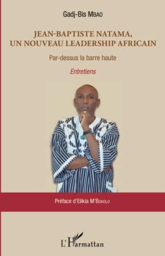 9782343063782: Jean-Baptiste Natama, un nouveau leadership africain: Par-dessus la barre haute - Entretiens (French Edition)