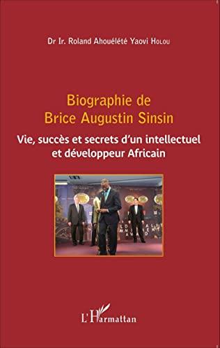 9782343064789: Biographie de Brice Augustin Sinsin: Vie, Succès Et Secrets D'un Intellectuel Et Développeur Africain (French Edition)