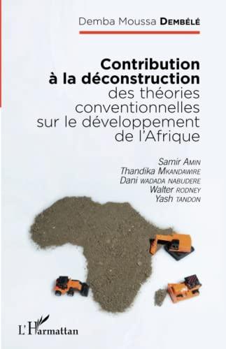9782343066325: Contribution à la déconstruction des théories conventionnelles sur le développement de l'Afrique: Samir Amin, Thandika Mkandawire, Dani Wadada Nabudere, Walter Rodney, Yash Tandon (French Edition)
